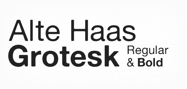 Alte Haas Grotesk Regular/Bold